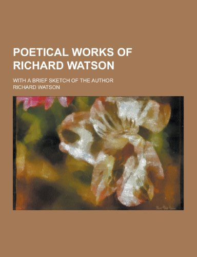 9781230320885: Poetical Works of Richard Watson; With a Brief Sketch of the Author