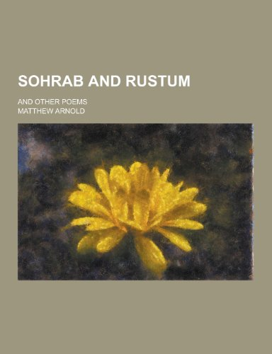 9781230323343: Sohrab and Rustum; And Other Poems
