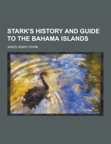 Stark's History and Guide to the Bahama: Stark, James Henry