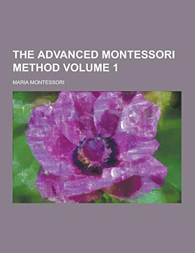 9781230324241: The Advanced Montessori Method Volume 1