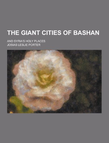 9781230326221: The Giant Cities of Bashan; And Syria's Holy Places