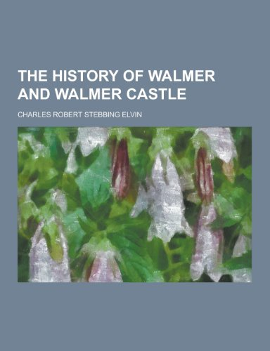 9781230326726: The History of Walmer and Walmer Castle