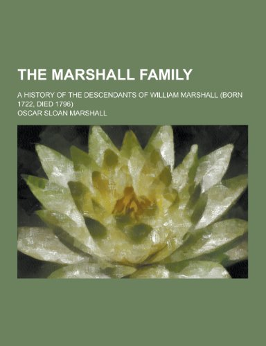 9781230327679: The Marshall Family; A History of the Descendants of William Marshall (Born 1722, Died 1796)