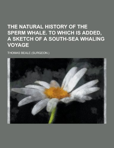 9781230327921: The Natural History of the Sperm Whale. to Which Is Added, a Sketch of a South-Sea Whaling Voyage