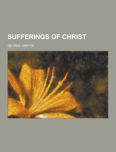 9781230329468: Sufferings of Christ