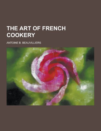 9781230330488: The Art of French Cookery