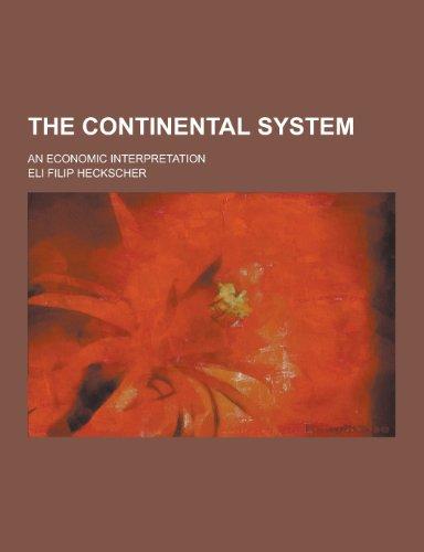 9781230331003: The Continental System; An Economic Interpretation