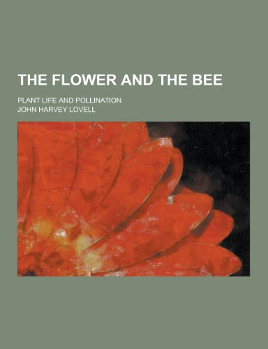 9781230331416: The Flower and the Bee; Plant Life and Pollination