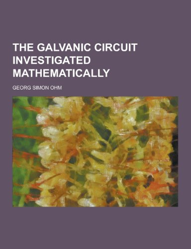 9781230331478: The Galvanic Circuit Investigated Mathematically