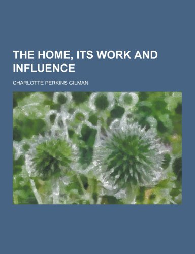 9781230332093: The Home, Its Work and Influence