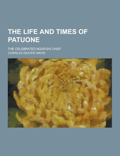 9781230332536: The Life and Times of Patuone; The Celebrated Ngapuhi Chief