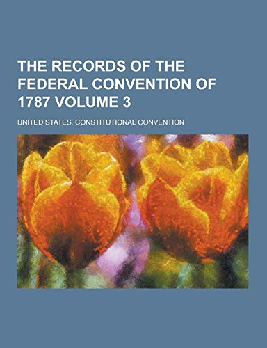 9781230333632: The Records of the Federal Convention of 1787 Volume 3