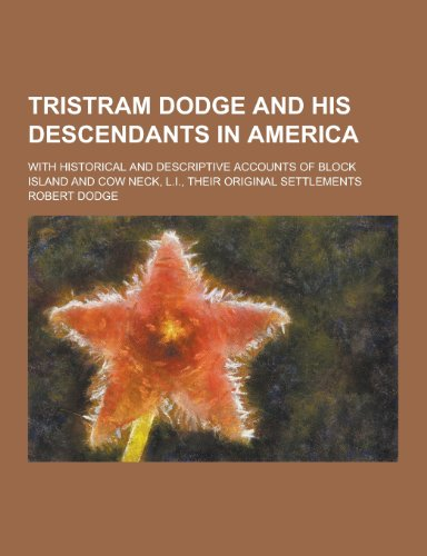 9781230335698: Tristram Dodge and His Descendants in America; With Historical and Descriptive Accounts of Block Island and Cow Neck, L.I., Their Original Settlements