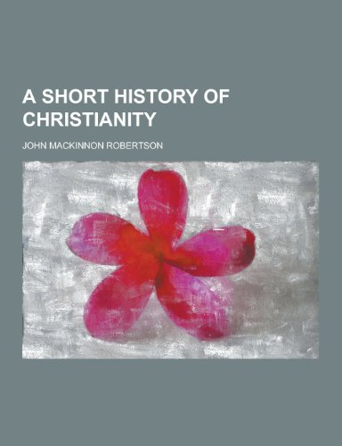 9781230337999: A Short History of Christianity