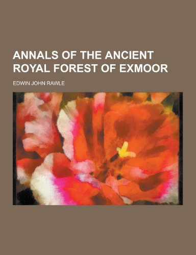 9781230340425: Annals of the Ancient Royal Forest of Exmoor