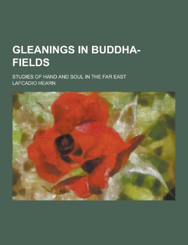 Gleanings in Buddha-Fields; Studies of Hand and: Lafcadio Hearn