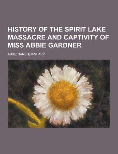 9781230345390: History of the Spirit Lake Massacre and Captivity of Miss Abbie Gardner