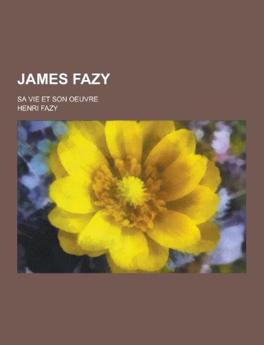 9781230345765: James Fazy; Sa Vie Et Son Oeuvre (French Edition)