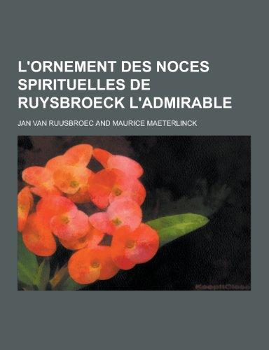 L Ornement Des Noces Spirituelles de Ruysbroeck: Jan Van Ruusbroec