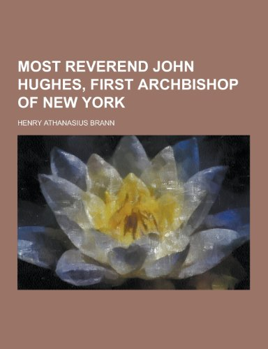 9781230346878: Most Reverend John Hughes, First Archbishop of New York