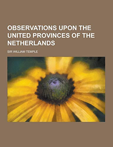 9781230347158: Observations Upon the United Provinces of the Netherlands