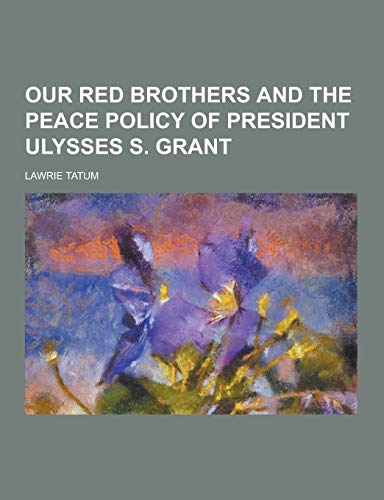 9781230347417: Our Red Brothers and the Peace Policy of President Ulysses S. Grant