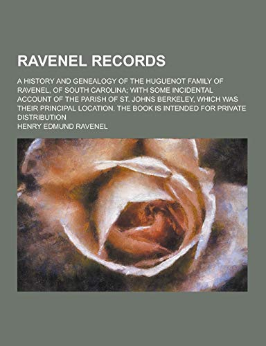 9781230347899: Ravenel Records; A History and Genealogy of the Huguenot Family of Ravenel, of South Carolina; With Some Incidental Account of the Parish of St. Johns