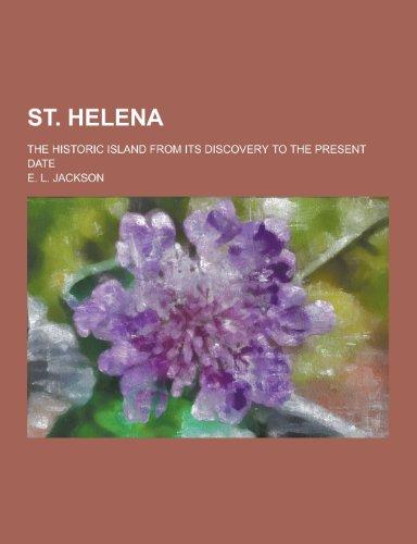 St. Helena; The Historic Island from Its: E L Jackson