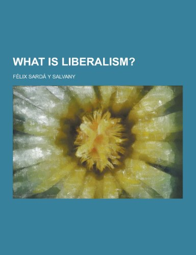 9781230352916: What Is Liberalism?