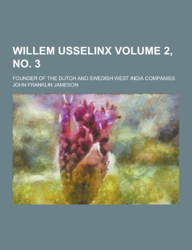 9781230352947: Willem Usselinx; Founder of the Dutch and Swedish West India Companies Volume 2, No. 3