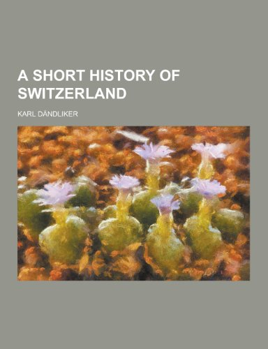 A Short History of Switzerland: Karl Dandliker