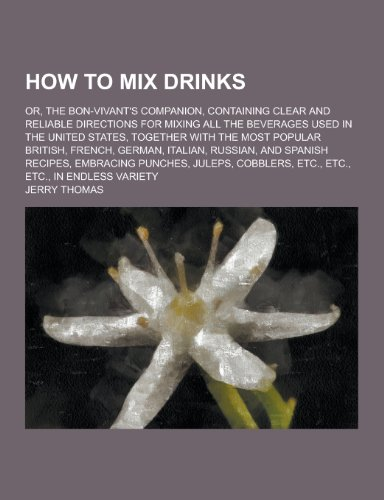 How to Mix Drinks; Or, the Bon-Vivant: Dr Jerry Thomas