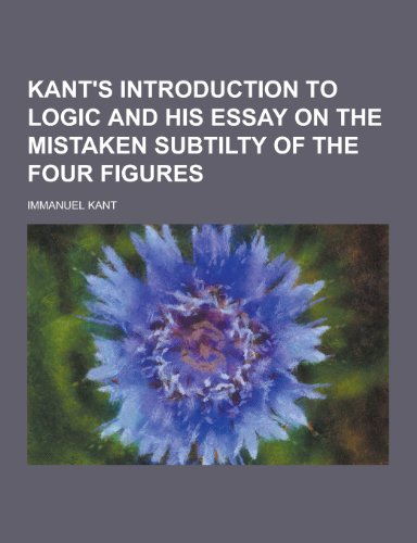 9781230357041: Kant's Introduction to Logic and His Essay on the Mistaken Subtilty of the Four Figures