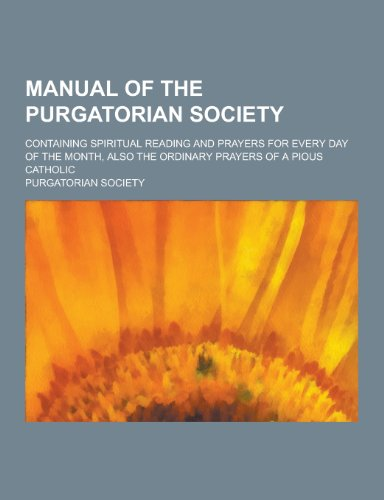 Manual of the Purgatorian Society; Containing Spiritual: Purgatorian Society
