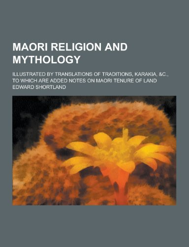 9781230357799: Maori Religion and Mythology; Illustrated by Translations of Traditions, Karakia, &C., to Which Are Added Notes on Maori Tenure of Land