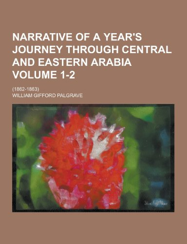Narrative of a Year's Journey Through Central and Eastern Arabia; Volume 1-2: Palgrave, ...