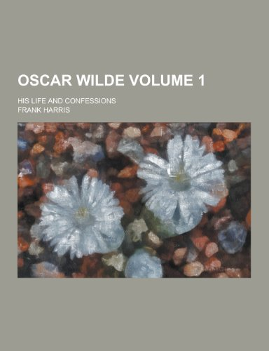 9781230358697: Oscar Wilde; His Life and Confessions Volume 1