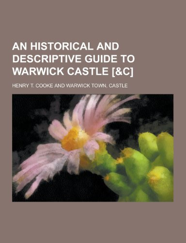 9781230365947: An Historical and Descriptive Guide to Warwick Castle [&C]
