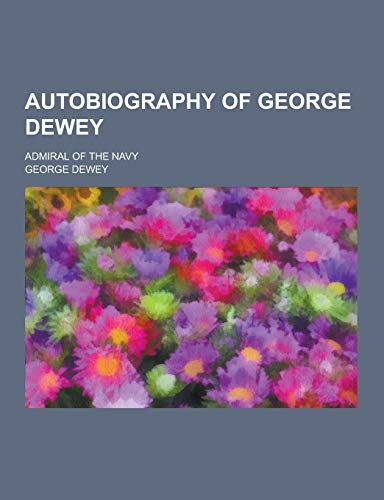 9781230366227: Autobiography of George Dewey; Admiral of the Navy