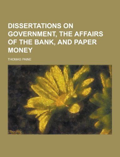 9781230367217: Dissertations on Government, the Affairs of the Bank, and Paper Money