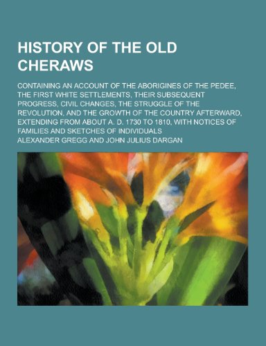 History of the Old Cheraws; Containing an: Alexander Gregg