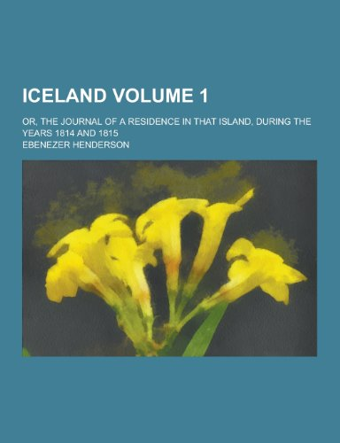 Iceland; Or, the Journal of a Residence: Ebenezer Henderson