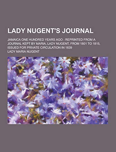 Lady Nugent s Journal; Jamaica One Hundred: Lady Maria Nugent