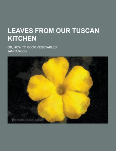9781230369440: Leaves from Our Tuscan Kitchen; Or, How to Cook Vegetables