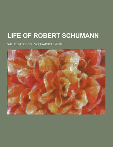 9781230369730: Life of Robert Schumann