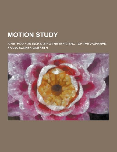 9781230370477: Motion Study; A Method for Increasing the Efficiency of the Workman
