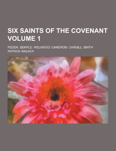 9781230372105: Six Saints of the Covenant; Peden: Semple: Welwood: Cameron: Cargill: Smith Volume 1