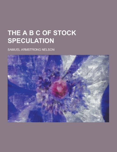9781230372563: The A B C of Stock Speculation