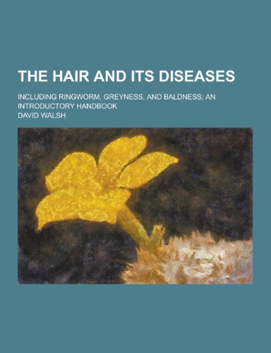 The Hair and Its Diseases; Including Ringworm,: David Walsh