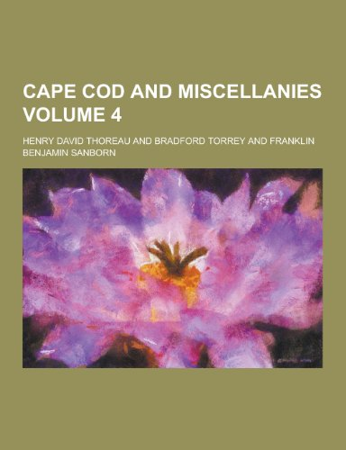 Cape Cod and Miscellanies Volume 4 (Paperback): Henry David Thoreau